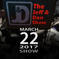 The Jeff & Dan Show - 03-22-17