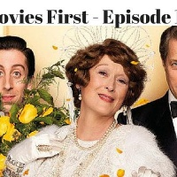 Movies First - Ep.10 - Florence Foster-Jenkins & more