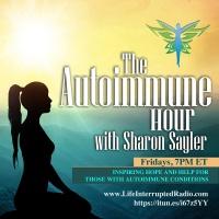Autoimmune Hour on Life Interrupted Radio with Sharon Sayler