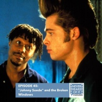 """Ep 45 - """"Johnny Suede"""" and the Broken Windows"""