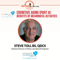 5/20/17: Steve Toll, BS, QDCS with ComForCare Health Care Holdings | Cognitive Aging (Part 4): Benefits of Meaningful Activities
