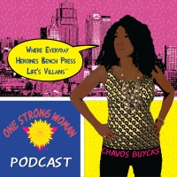 One Strong Woman Podcast w/Chavos Buycks