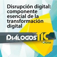 Disrupción digital: componente esencial de la transformación digital