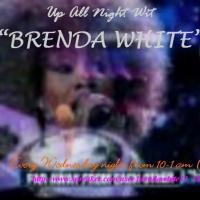UP ALL NIGHT WIT BRENDA WHITE