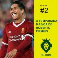 Podcast PL Brasil #2 – A temporada mágica de Firmino