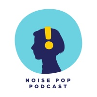The Noise Pop Podcast