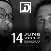 The Jeff & Dan Show - 06-14-17