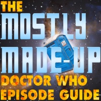 Mostly Made-Up Doctor Who Episode Guide