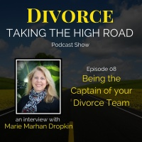Being the Captain of Your Divorce Team | Episode 08 | Marie Marhan Dropkin