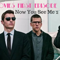 Movies First Episode 15 - Now You See Me 2...plus more