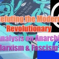 JaysAnalysis: Refuting Anarchism, Marxism & All Revolutionary Thought (Half)