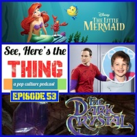 Episode 53: Dark Crystal, Little Mermaid and Big Bang Spinoff
