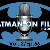 Vol. 2/Ep. 56 - The BATMAN-ON-FILM.COM Podcast