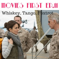 Movies First - Episode 11 - Whisky, Tango, Foxtrot