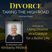 Using Divorce as a Catalyst for a Better Life | Episode 01 | Kimberly Mishkin