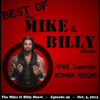 Best of Mike & Billy: Special Guest - ROMAN REIGNS (Ep. 45 - 10/03/13)