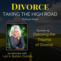 Detoxing the Trauma of Divorce | Episode 05 | Lori A. Burton-Cluxton