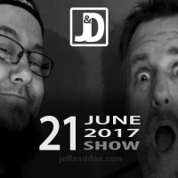 The Jeff & Dan Show - 06-21-17