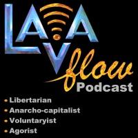 The LAVA Flow | Libertarian | Anarcho-ca