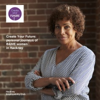 Create Your Future: personal journeys of BAME women in Hackney