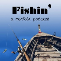 Fishin: A Merfolk Podcast