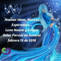 Nuevas Ideas Nuevas Esperanzas...Luna Nueva y Eclipse Solar Parcial en Acuario febrero 15 de 2018