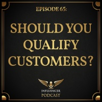 EP 65: Should You Qualify Customers?