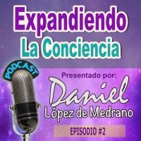 02. El Miedo como Arma de Dominación y Control Social - Expandiendo la Conciencia con Daniel Lopez de Medrano.