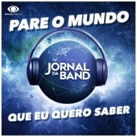 Pare o Mundo que eu Quero Saber - Jornal da Band