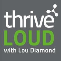 Thrive LOUD with Lou Diamond