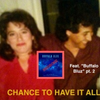 "CHANCE TO HAVE IT ALL -Pt. 2  "" Buffalo bluZ Special"""