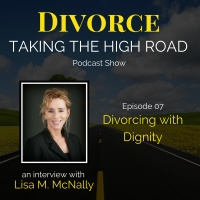 Divorcing with Dignity | Episode 07 | Lisa M. McNally
