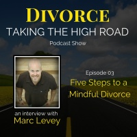 Five Steps to a Mindful Divorce | Episode 03 | Marc Levey