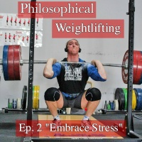 "Philosophical Weightlifting Ep. 2 ""Embrace Stress"""