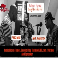 Fathers raising daughters Part 2 Feat. Fred Wise & Anthony Robeson