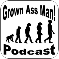 Grown Ass Man! Podcast | Episode 50- Exit Strategy