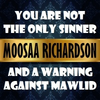 You Are Not The Only Sinner! & A Warning Against Mawlid