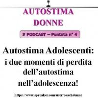 Autostima Donne - puntata 4 - autostima adolescenti - i due momenti di perdita dell'autostima nell'adolescenza!