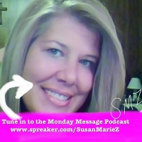 The Monday Message by SusanMarie Z.