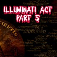 Illuminati Act Part 5-Audio Only