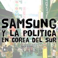 La maraña de Samsung y la política