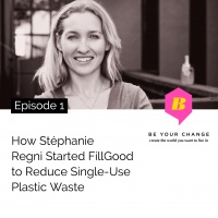 1: How Stéphanie Regni Started FillGood To Reduce Single-Use Plastic Waste