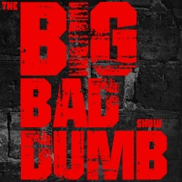 The Big Bad Dumb Show Ep 013