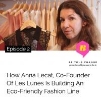 2: How Anna Lecat, Co-Founder Les Lunes is Building An Eco-Friendly Fashion Line