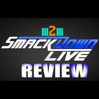 Wrestling 2 the MAX:  WWE Smackdown Live Review 1.2.17