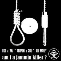 Kill_mR_DJ - Am I A Jammin Killer (Nico & Vinz vs Adamski & Seal vs Bob Marley)