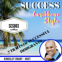 SCS003 7 Traits Of The Successful Immigrant with Kingsley Grant