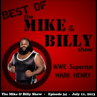 Best of Mike & Billy: Special Guest - MARK HENRY (Ep. 34 - 7/11/13)