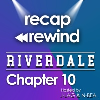 """Recap Rewind - Riverdale - Chapter 10 """"The Lost Weekend"""""""