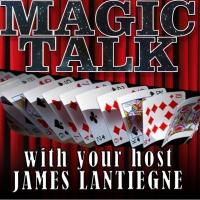James Lantiegne's Magic Talk